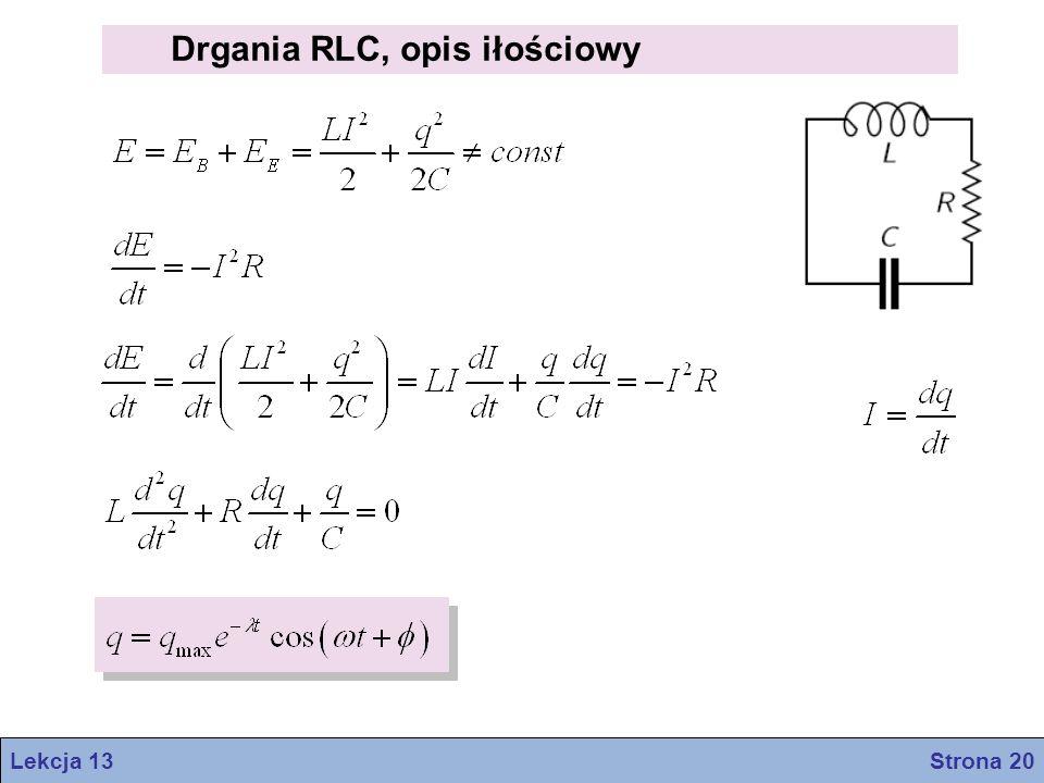 Drgania RLC, opis iłościowy Lekcja 13 Strona 20