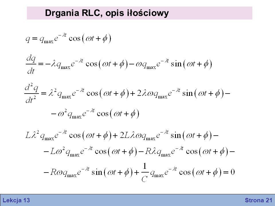 Drgania RLC, opis iłościowy Lekcja 13 Strona 21