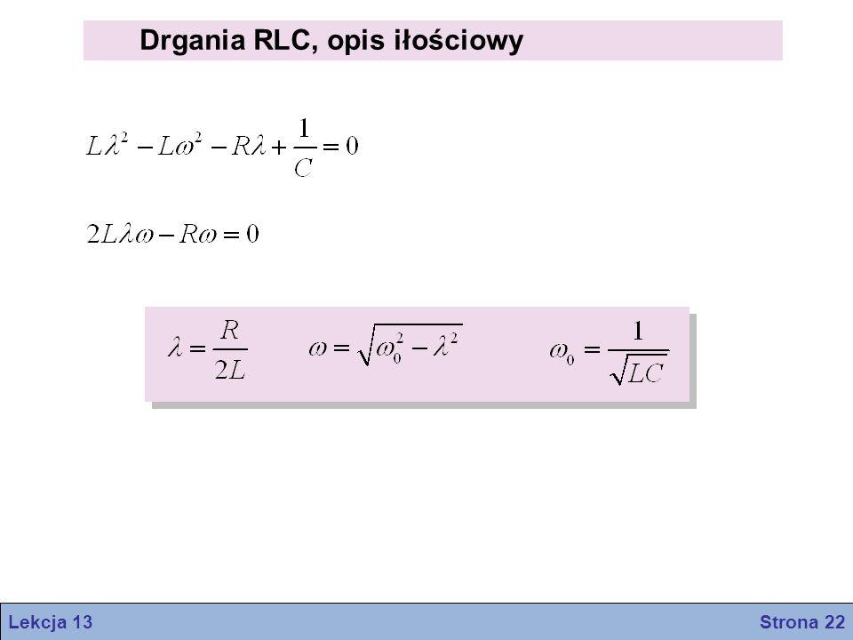 Drgania RLC, opis iłościowy Lekcja 13 Strona 22