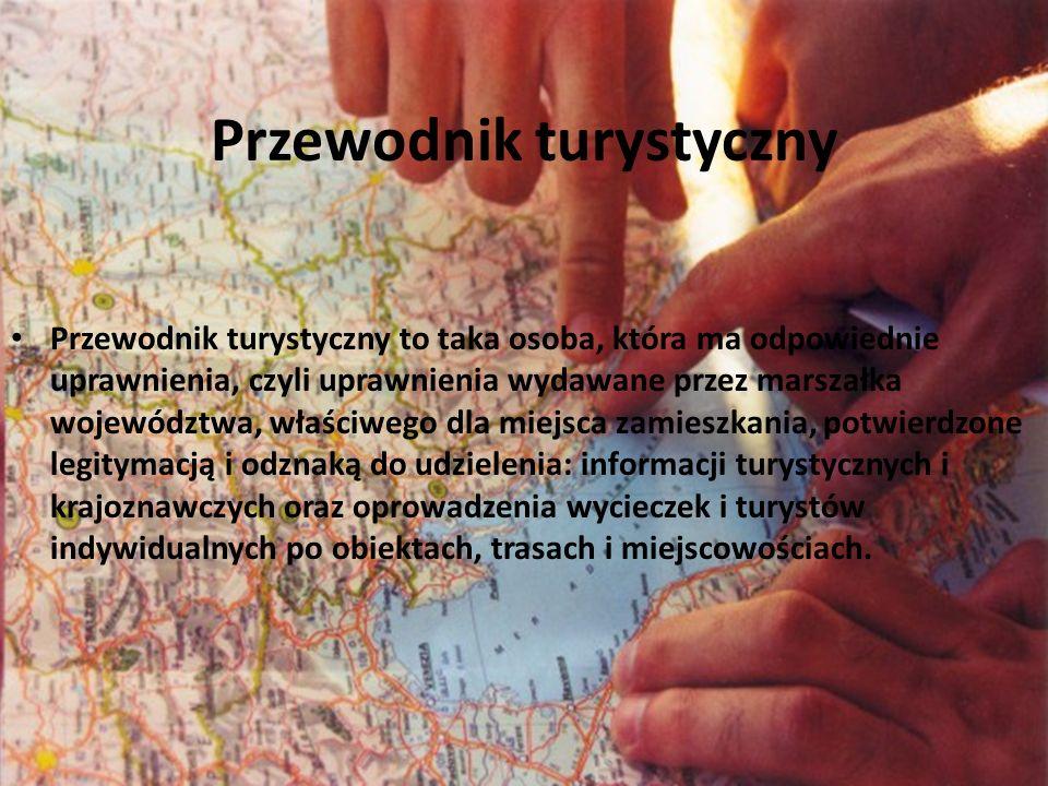 Przewodnik turystyczny Przewodnik turystyczny to taka osoba, która ma odpowiednie uprawnienia, czyli uprawnienia wydawane przez marszałka województwa,