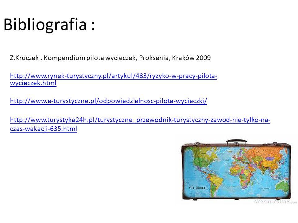 Bibliografia : Z.Kruczek, Kompendium pilota wycieczek, Proksenia, Kraków 2009 http://www.rynek-turystyczny.pl/artykul/483/ryzyko-w-pracy-pilota- wycie