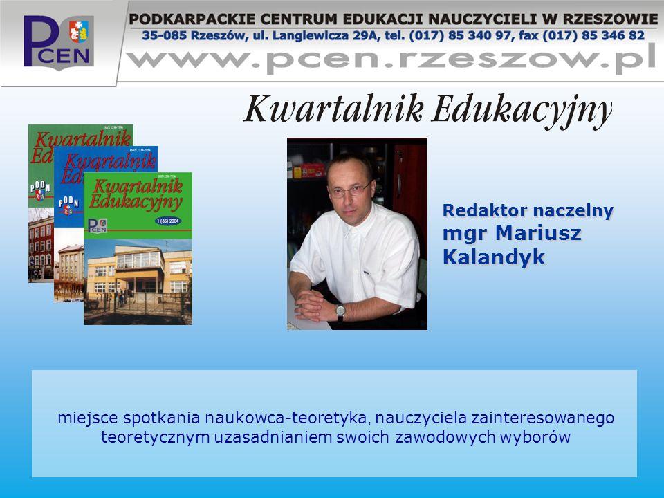 miejsce spotkania naukowca-teoretyka, nauczyciela zainteresowanego teoretycznym uzasadnianiem swoich zawodowych wyborów Redaktor naczelny mgr Mariusz