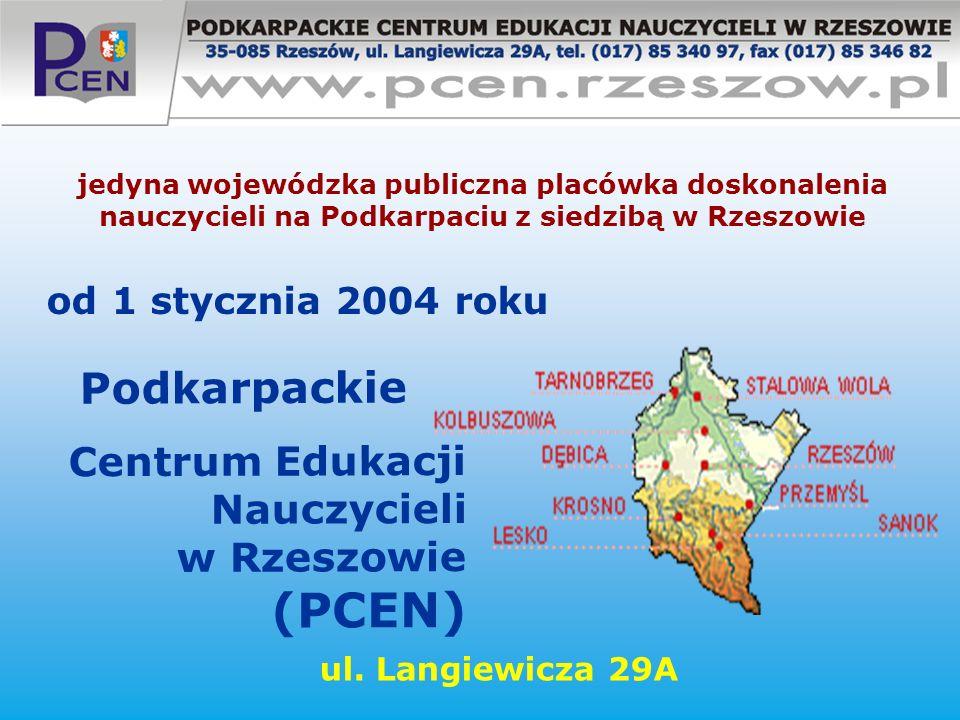 od 1 stycznia 2004 roku Podkarpackie Centrum Edukacji Nauczycieli w Rzeszowie (PCEN) jedyna wojewódzka publiczna placówka doskonalenia nauczycieli na
