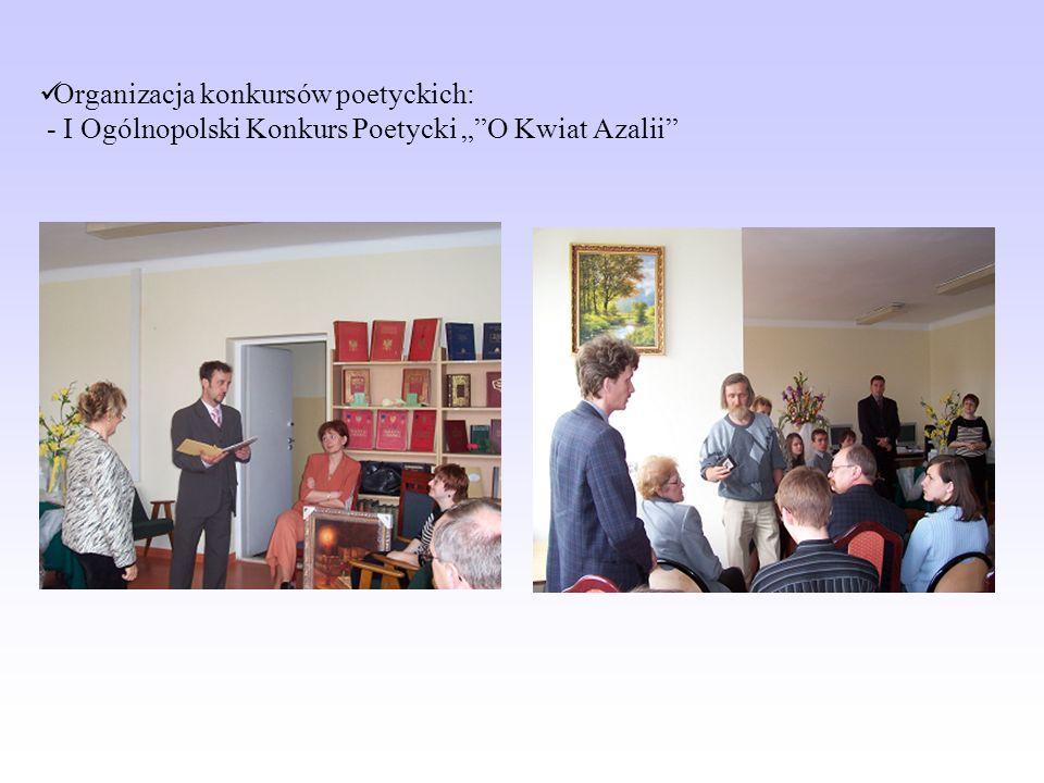 Organizacja konkursów poetyckich: - I Ogólnopolski Konkurs Poetycki O Kwiat Azalii