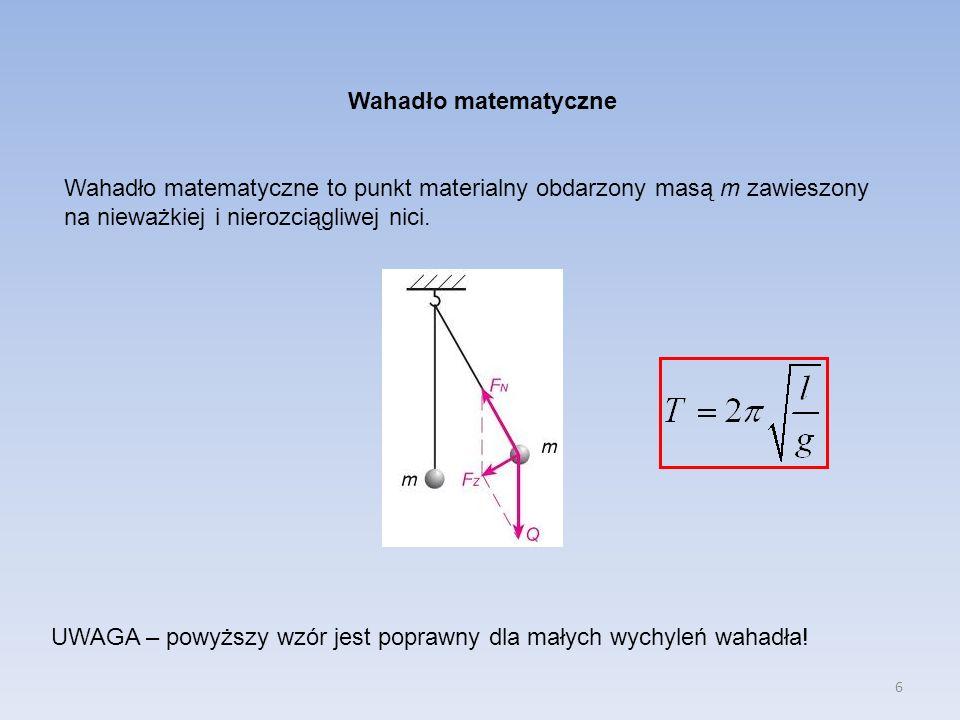 6 Wahadło matematyczne Wahadło matematyczne to punkt materialny obdarzony masą m zawieszony na nieważkiej i nierozciągliwej nici.