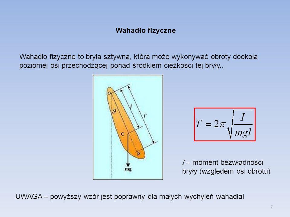 7 Wahadło fizyczne Wahadło fizyczne to bryła sztywna, która może wykonywać obroty dookoła poziomej osi przechodzącej ponad środkiem ciężkości tej bryły..