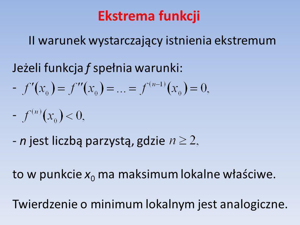 Ekstrema funkcji II warunek wystarczający istnienia ekstremum Jeżeli funkcja f spełnia warunki: - - n jest liczbą parzystą, gdzie to w punkcie x 0 ma