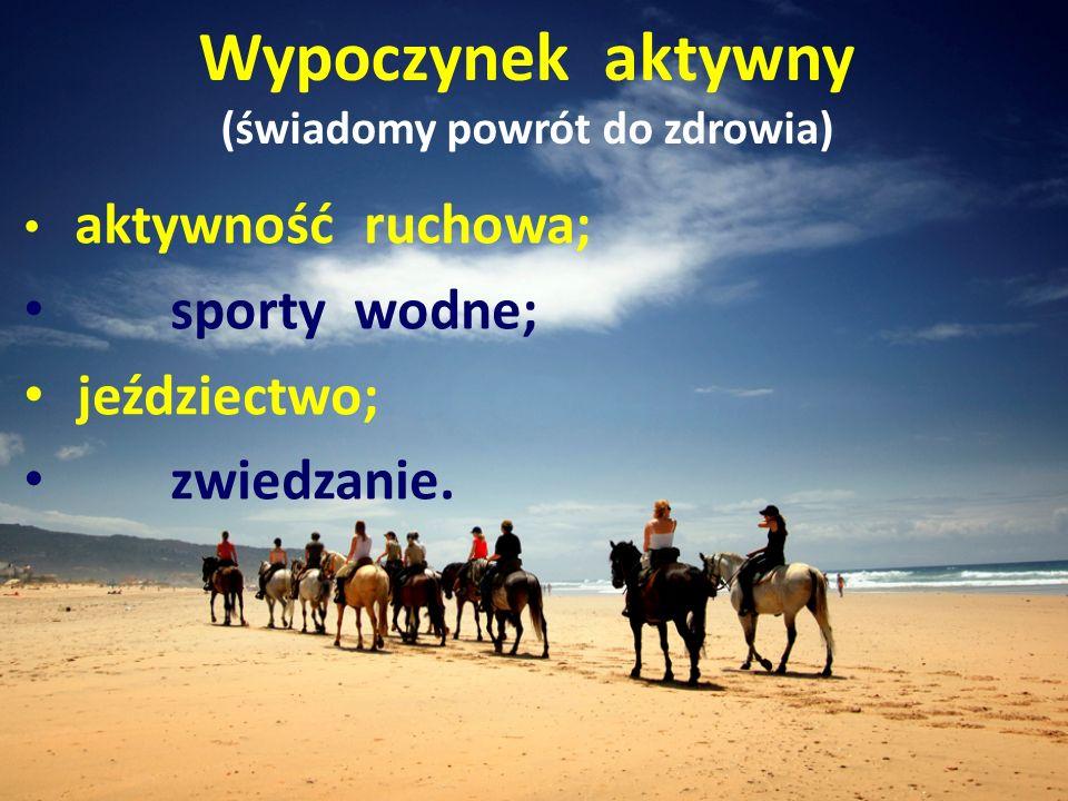 Wypoczynek aktywny (świadomy powrót do zdrowia) aktywność ruchowa; sporty wodne; jeździectwo; zwiedzanie.
