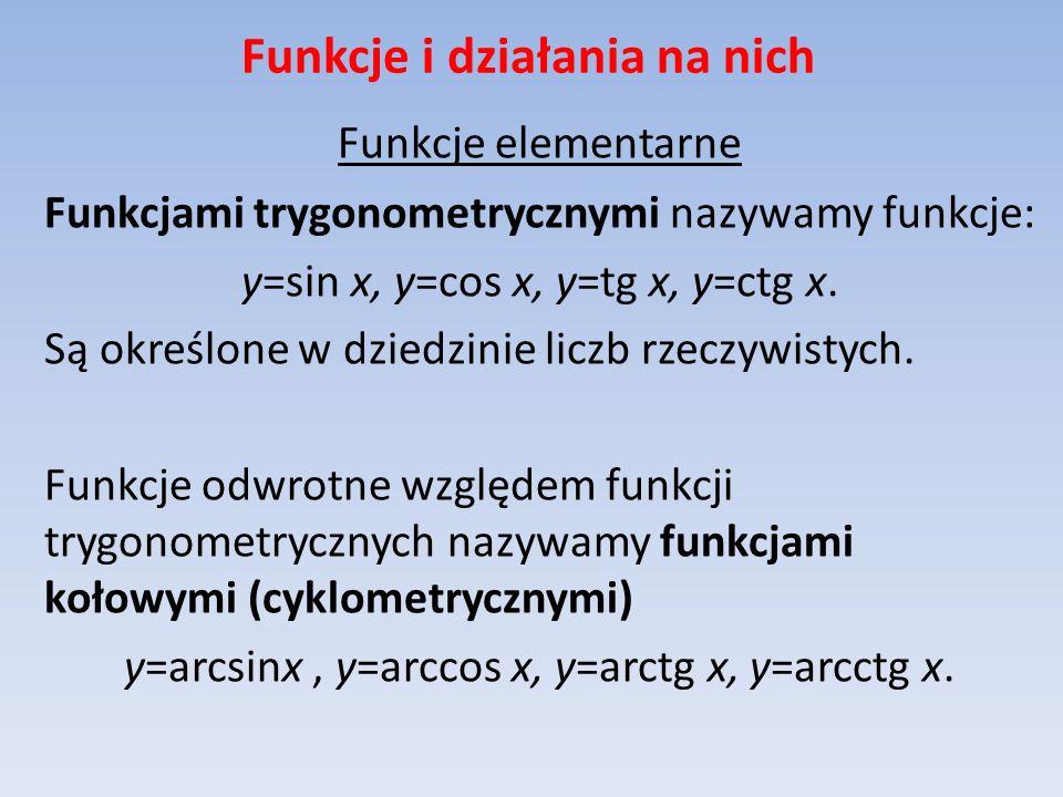 Funkcje i działania na nich Funkcje elementarne Funkcjami trygonometrycznymi nazywamy funkcje: y=sin x, y=cos x, y=tg x, y=ctg x. Są określone w dzied