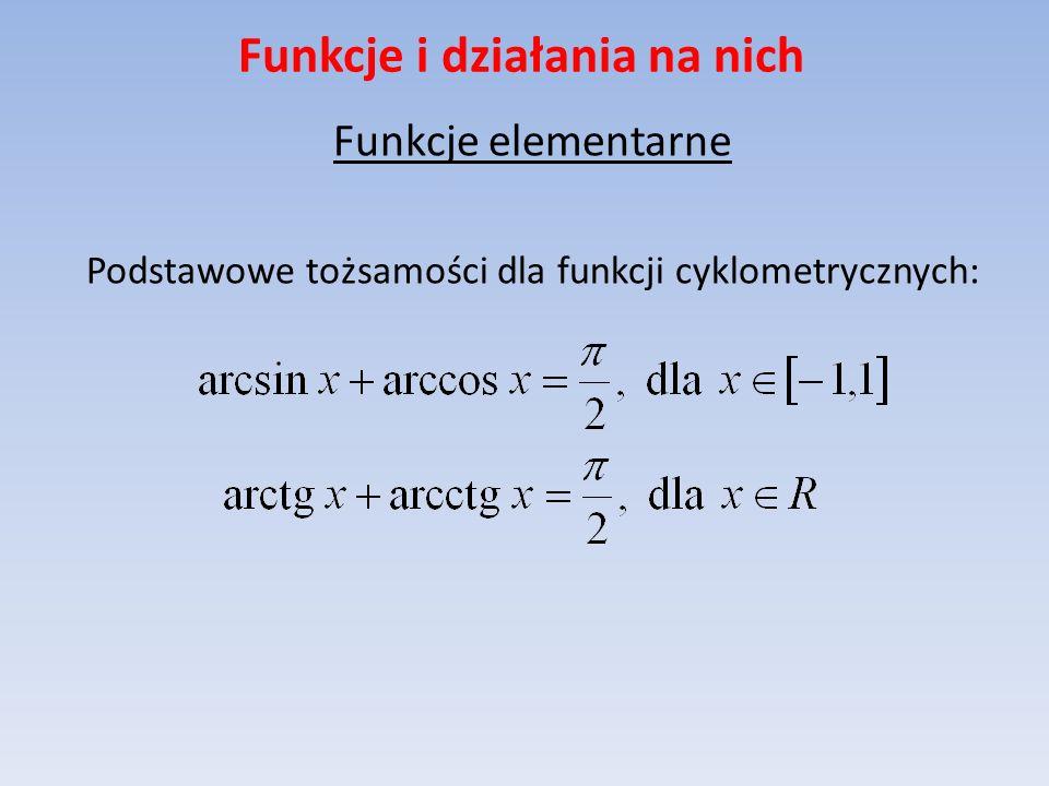 Funkcje i działania na nich Funkcje elementarne Podstawowe tożsamości dla funkcji cyklometrycznych: