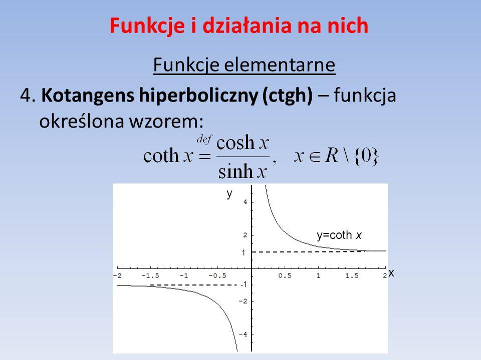 Funkcje i działania na nich Funkcje elementarne 4. Kotangens hiperboliczny (ctgh) – funkcja określona wzorem: x y=coth x y 1