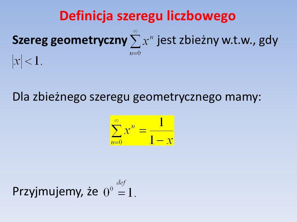 Definicja szeregu liczbowego Warunek konieczny zbieżności szeregu Jeżeli szereg jest zbieżny, to UWAGA Szereg jest rozbieżny!