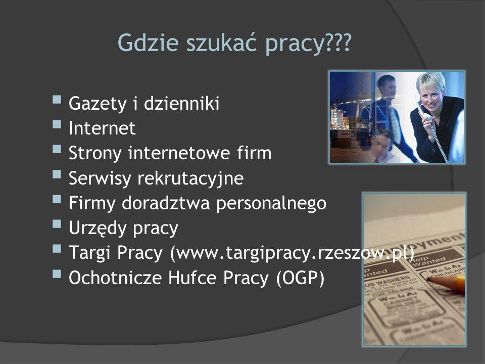 Gdzie szukać pracy??? Gazety i dzienniki Internet Strony internetowe firm Serwisy rekrutacyjne Firmy doradztwa personalnego Urzędy pracy Targi Pracy (