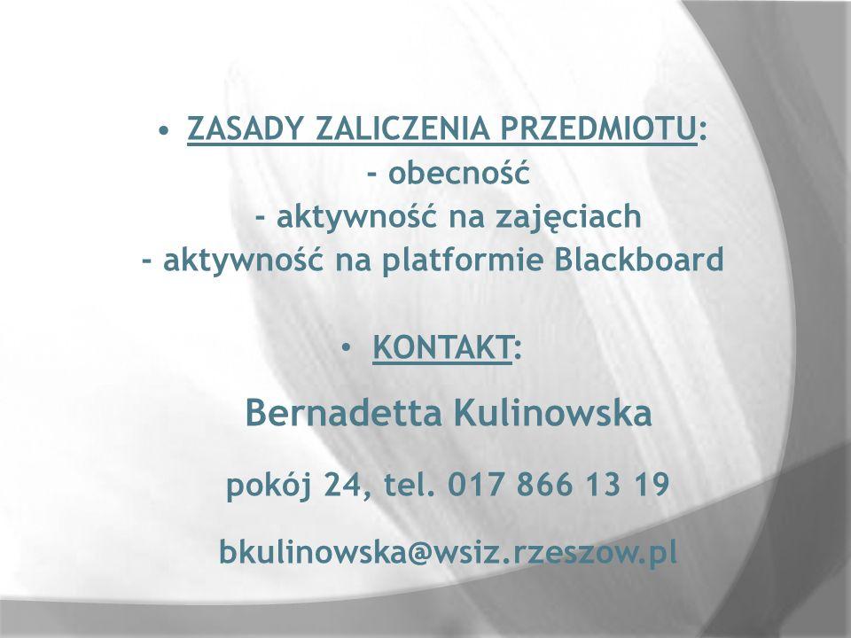 ZASADY ZALICZENIA PRZEDMIOTU: - obecność - aktywność na zajęciach - aktywność na platformie Blackboard KONTAKT: Bernadetta Kulinowska pokój 24, tel. 0