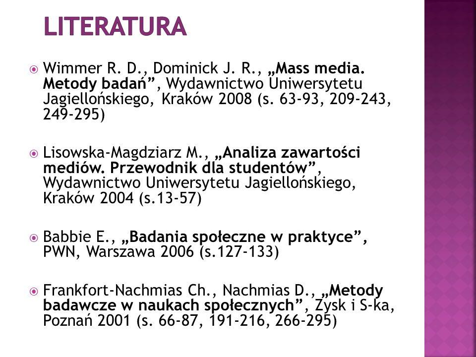 Wimmer R. D., Dominick J. R., Mass media. Metody badań, Wydawnictwo Uniwersytetu Jagiellońskiego, Kraków 2008 (s. 63-93, 209-243, 249-295) Lisowska-Ma