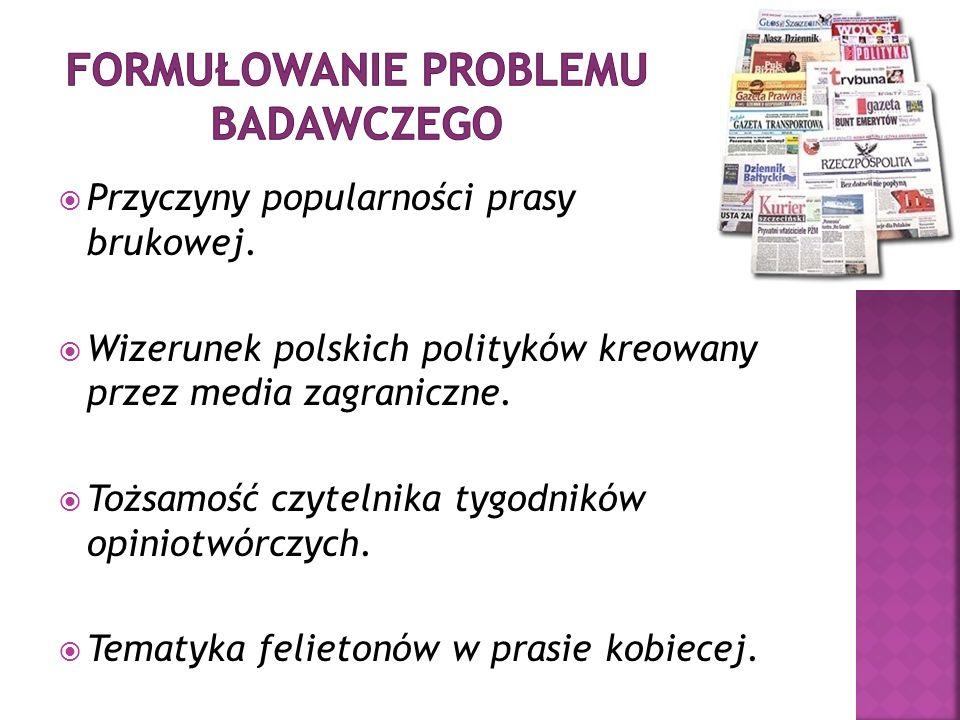 Przyczyny popularności prasy brukowej. Wizerunek polskich polityków kreowany przez media zagraniczne. Tożsamość czytelnika tygodników opiniotwórczych.