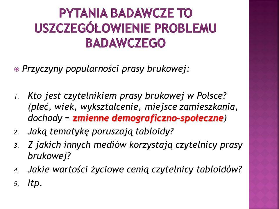 Przyczyny popularności prasy brukowej: zmienne demograficzno-społeczne 1. Kto jest czytelnikiem prasy brukowej w Polsce? (płeć, wiek, wykształcenie, m