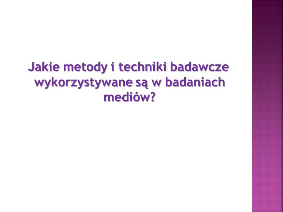 Jakie metody i techniki badawcze wykorzystywane są w badaniach mediów?