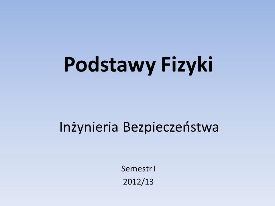 Literatura A.K.Wróblewski, J.A. Zakrzewski, Wstęp do fizyki, tom I; D.