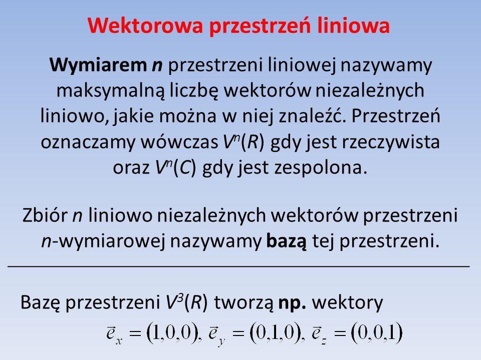 Wektorowa przestrzeń liniowa Wymiarem n przestrzeni liniowej nazywamy maksymalną liczbę wektorów niezależnych liniowo, jakie można w niej znaleźć. Prz