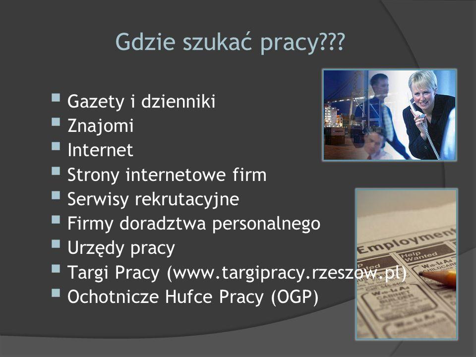 Gdzie szukać pracy??? Gazety i dzienniki Znajomi Internet Strony internetowe firm Serwisy rekrutacyjne Firmy doradztwa personalnego Urzędy pracy Targi