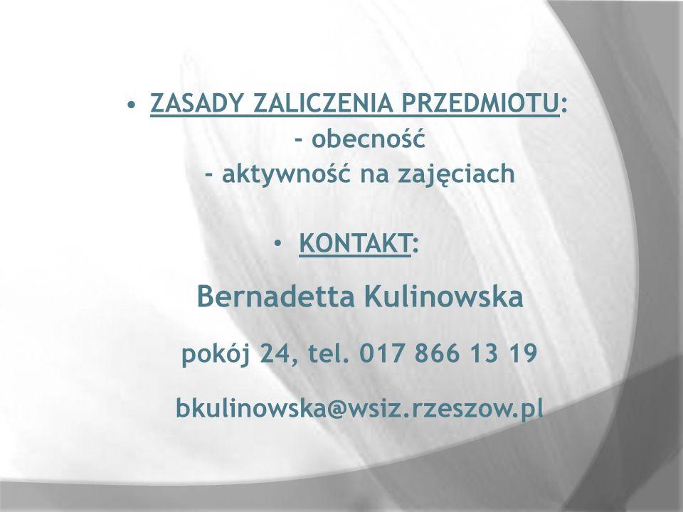 ZASADY ZALICZENIA PRZEDMIOTU: - obecność - aktywność na zajęciach KONTAKT: Bernadetta Kulinowska pokój 24, tel. 017 866 13 19 bkulinowska@wsiz.rzeszow