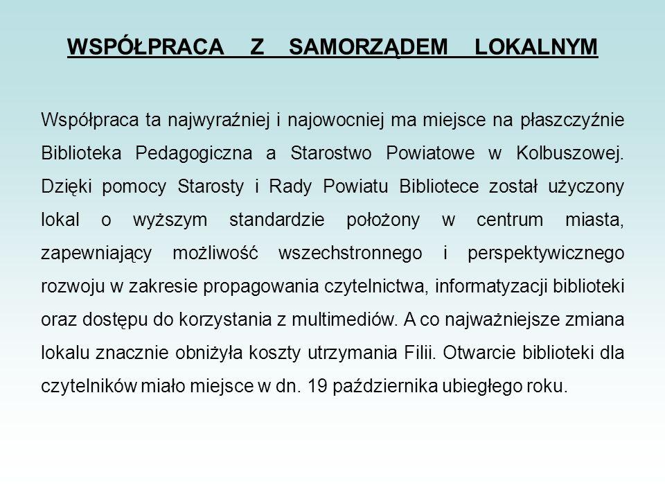 WSPÓŁPRACA Z SAMORZĄDEM LOKALNYM Współpraca ta najwyraźniej i najowocniej ma miejsce na płaszczyźnie Biblioteka Pedagogiczna a Starostwo Powiatowe w Kolbuszowej.
