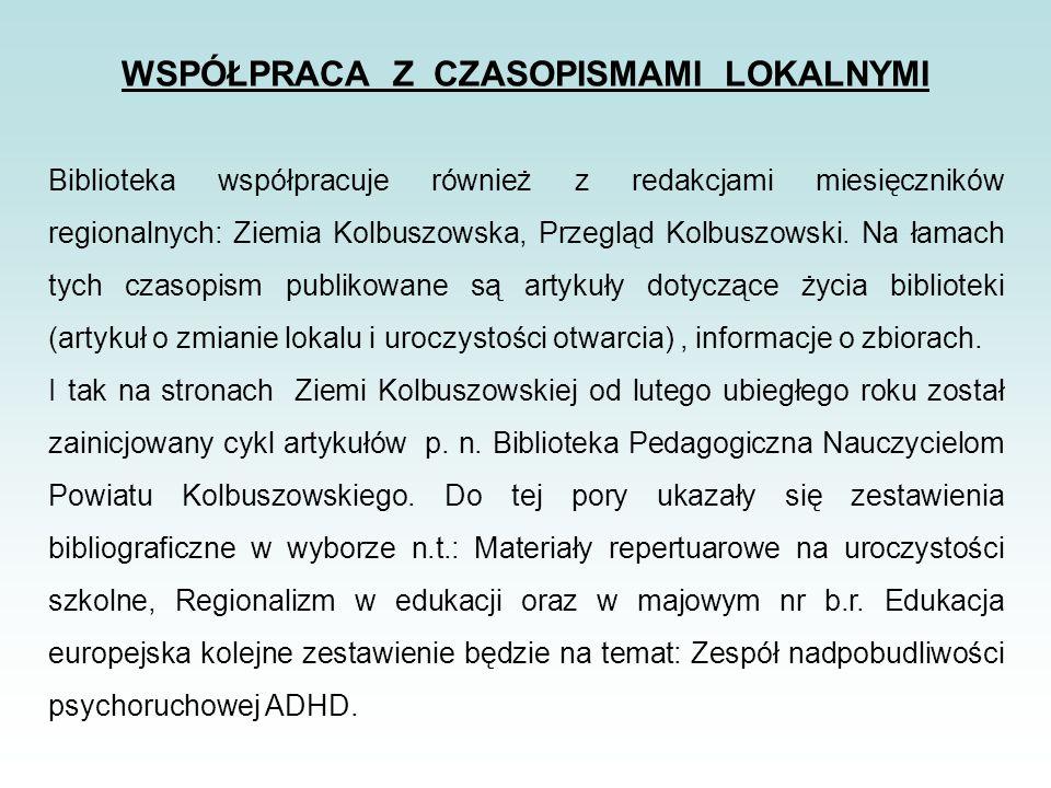 WSPÓŁPRACA Z CZASOPISMAMI LOKALNYMI Biblioteka współpracuje również z redakcjami miesięczników regionalnych: Ziemia Kolbuszowska, Przegląd Kolbuszowski.