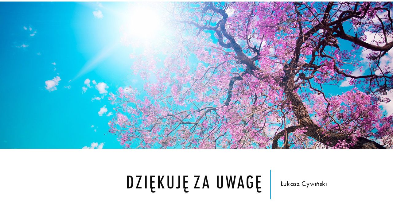 DZIĘKUJĘ ZA UWAGĘ Łukasz Cywiński