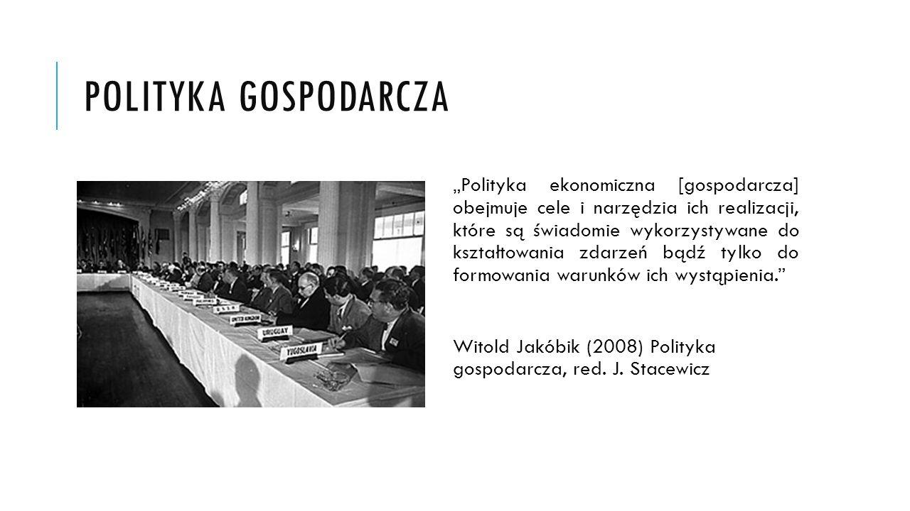 POLITYKA GOSPODARCZA Polityka ekonomiczna [gospodarcza] obejmuje cele i narzędzia ich realizacji, które są świadomie wykorzystywane do kształtowania z
