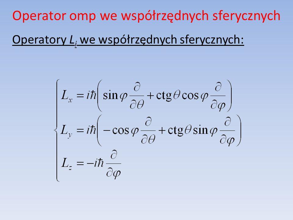 Operator omp we współrzędnych sferycznych Operatory L i we współrzędnych sferycznych: