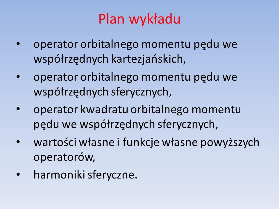 Operator orbitalnego momentu pędu W tym wykładzie będziemy korzystać z wyników otrzymanych dla ogólnego momentu pędu J (Wykład 10)