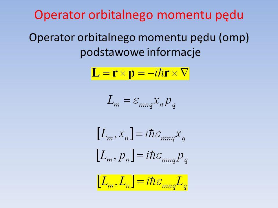 Operator orbitalnego momentu pędu Wprowadzamy operator całkowitego momentu pędu zdefiniowany jako: oraz (niehermitowskie) operatory: - podnoszący: - obniżający: