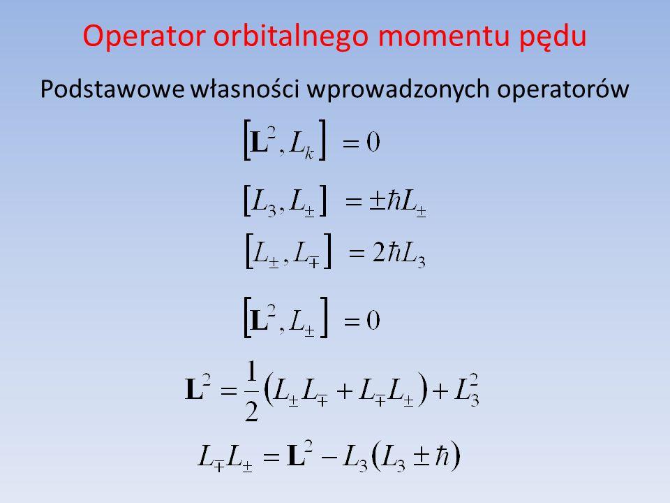 Operator orbitalnego momentu pędu Ponieważ operatory L 2 i L 3 komutują, więc mają wspólny zbiór wektorów własnych: gdzie:.