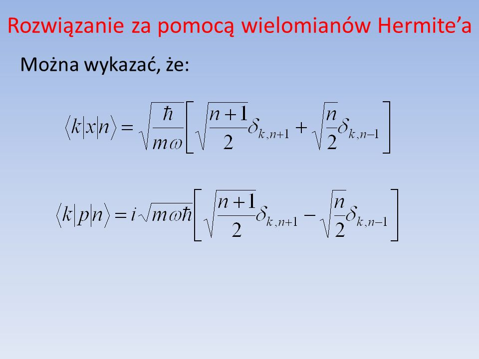 Rozwiązanie za pomocą wielomianów Hermitea Można wykazać, że: