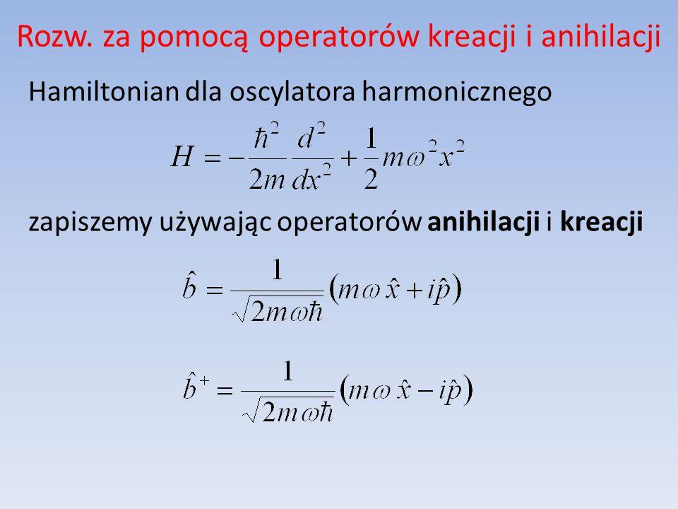 Rozw. za pomocą operatorów kreacji i anihilacji Hamiltonian dla oscylatora harmonicznego zapiszemy używając operatorów anihilacji i kreacji
