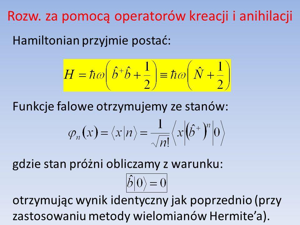 Rozw. za pomocą operatorów kreacji i anihilacji Hamiltonian przyjmie postać: Funkcje falowe otrzymujemy ze stanów: gdzie stan próżni obliczamy z warun