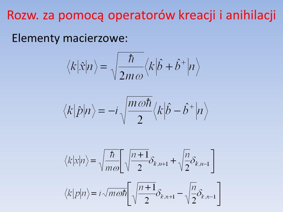 Rozw. za pomocą operatorów kreacji i anihilacji Elementy macierzowe: