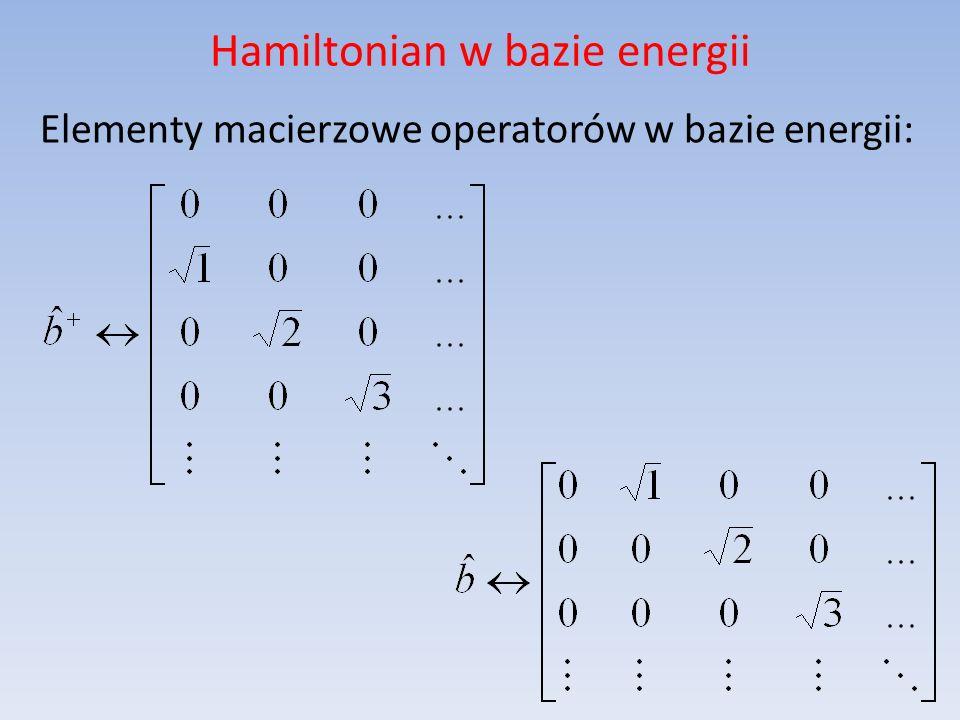 Hamiltonian w bazie energii Elementy macierzowe operatorów w bazie energii: