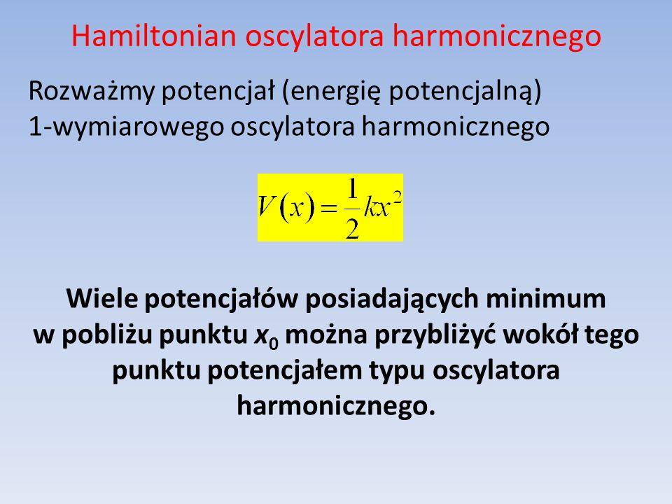Hamiltonian oscylatora harmonicznego Rozważmy potencjał (energię potencjalną) 1-wymiarowego oscylatora harmonicznego Wiele potencjałów posiadających m