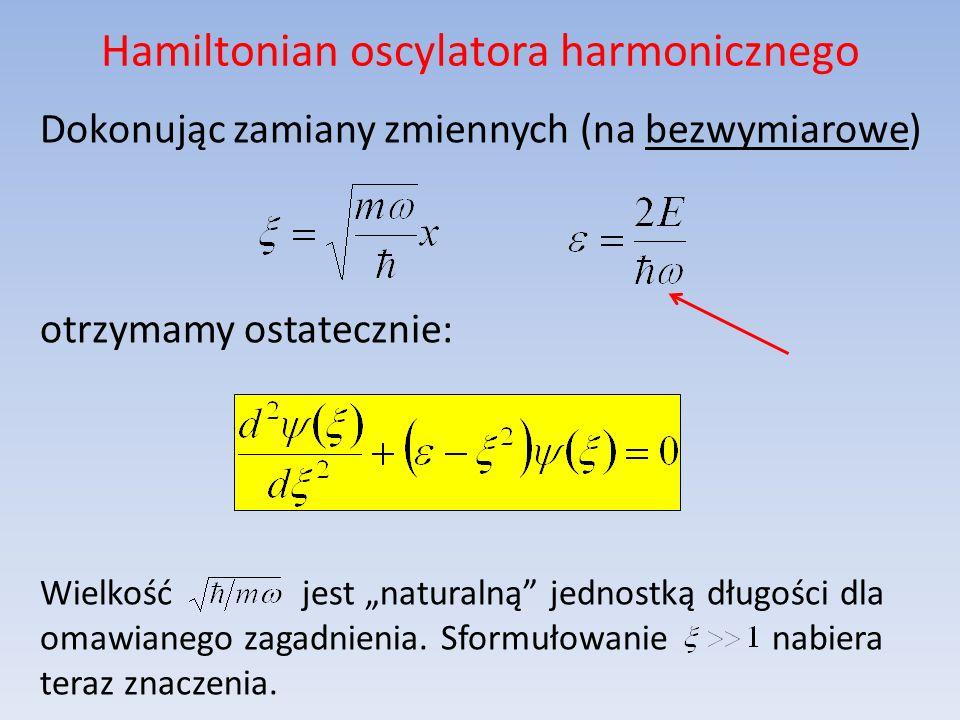 Hamiltonian oscylatora harmonicznego Dokonując zamiany zmiennych (na bezwymiarowe) otrzymamy ostatecznie: Wielkość jest naturalną jednostką długości d