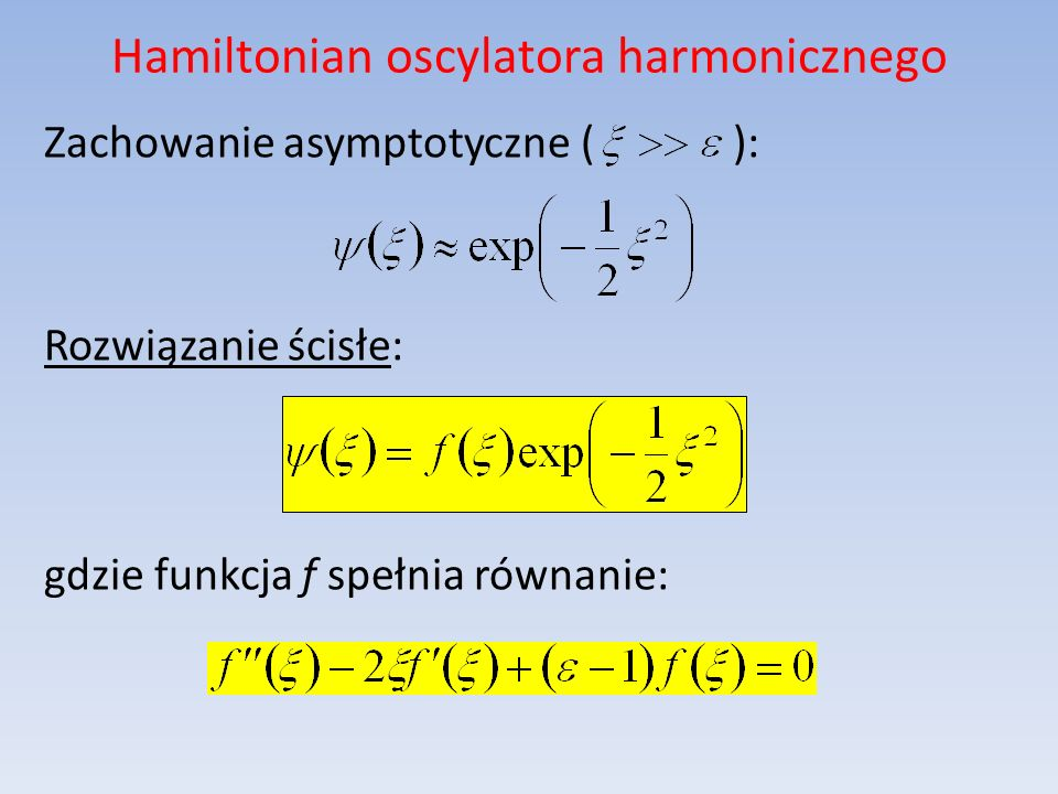Rozwiązanie za pomocą wielomianów Hermitea Wielomiany Hermitea spełniają równanie: Podstawowe własności: