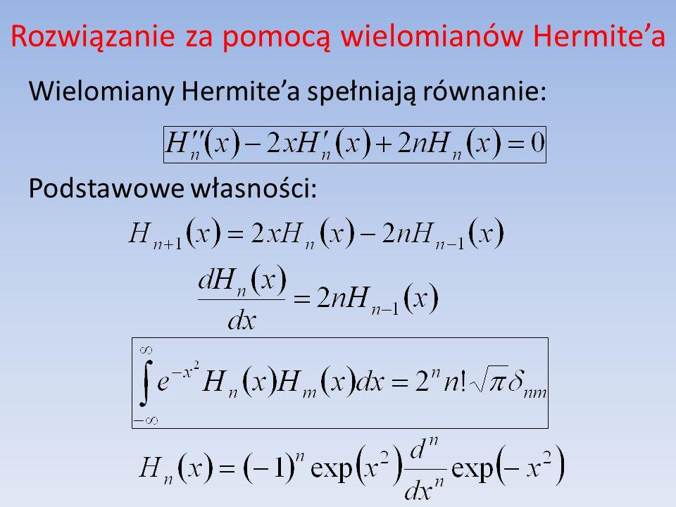 Rozwiązanie za pomocą wielomianów Hermitea Tak więc funkcje falowe i energie mają postać: gdzie: