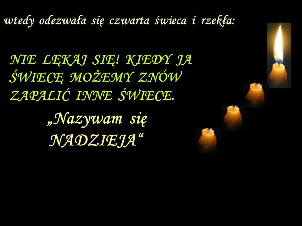 Nazywam się NADZIEJA wtedy odezwała się czwarta świeca i rzekła: NIE LĘKAJ SIĘ.