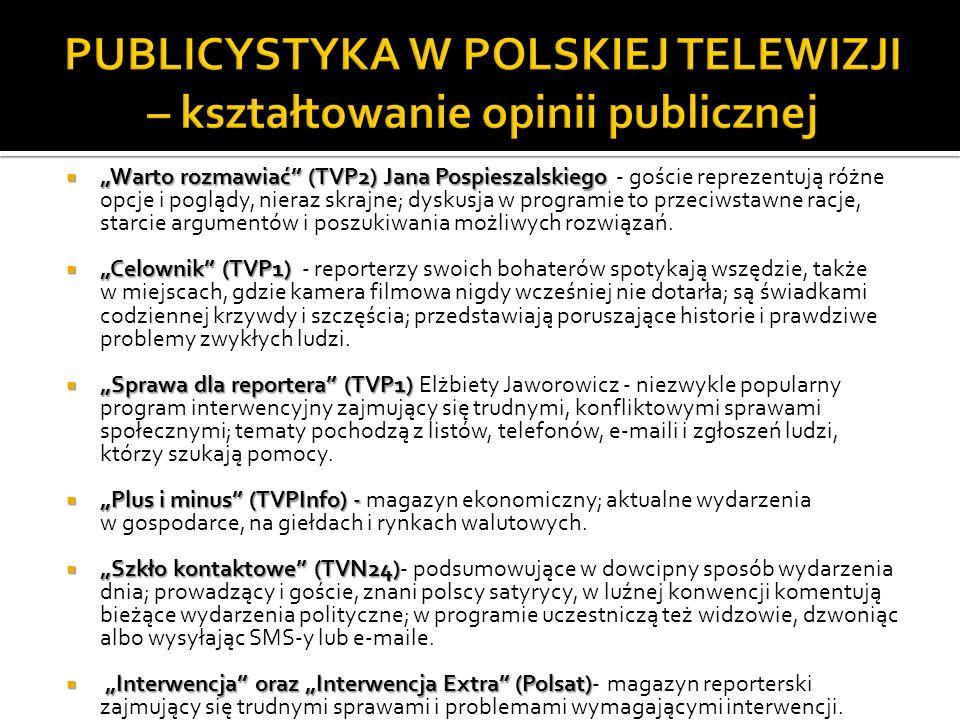 Warto rozmawiać (TVP2) Jana Pospieszalskiego Warto rozmawiać (TVP2) Jana Pospieszalskiego - goście reprezentują różne opcje i poglądy, nieraz skrajne;