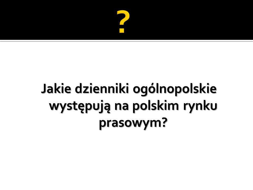 Jakie dzienniki ogólnopolskie występują na polskim rynku prasowym?