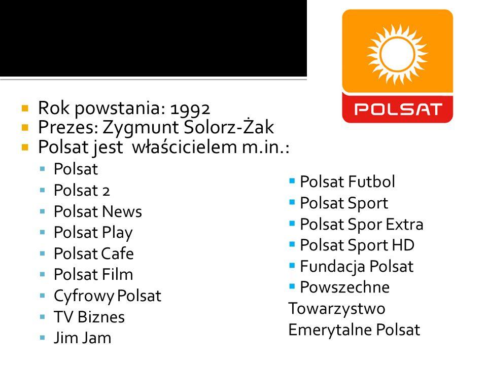 Rok powstania: 1992 Prezes: Zygmunt Solorz-Żak Polsat jest właścicielem m.in.: Polsat Polsat 2 Polsat News Polsat Play Polsat Cafe Polsat Film Cyfrowy