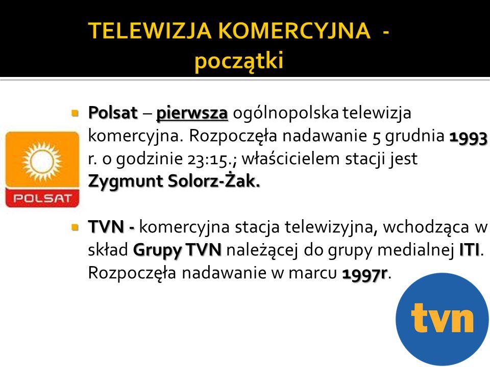 Polsat pierwsza 1993 Zygmunt Solorz-Żak. Polsat – pierwsza ogólnopolska telewizja komercyjna. Rozpoczęła nadawanie 5 grudnia 1993 r. o godzinie 23:15.