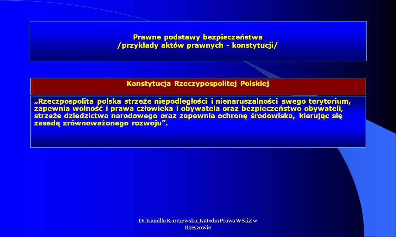 Dr Kamilla Kurczewska, Katedra Prawa WSIiZ w Rzeszowie Prawne podstawy bezpieczeństwa /przykłady aktów prawnych - konstytucji/ Rzeczpospolita polska s