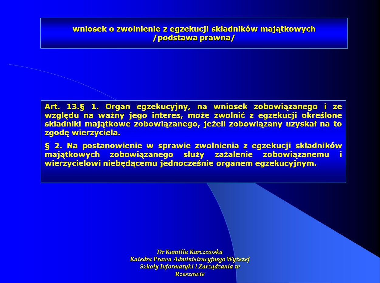 wniosek o zwolnienie z egzekucji składników majątkowych /podstawa prawna/ Art. 13.§ 1. Organ egzekucyjny, na wniosek zobowiązanego i ze względu na waż